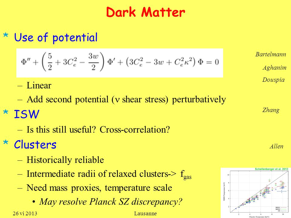 Dark Matter *Use of potential –Linear –Add second potential ( shear stress) perturbatively *ISW –Is this still useful.