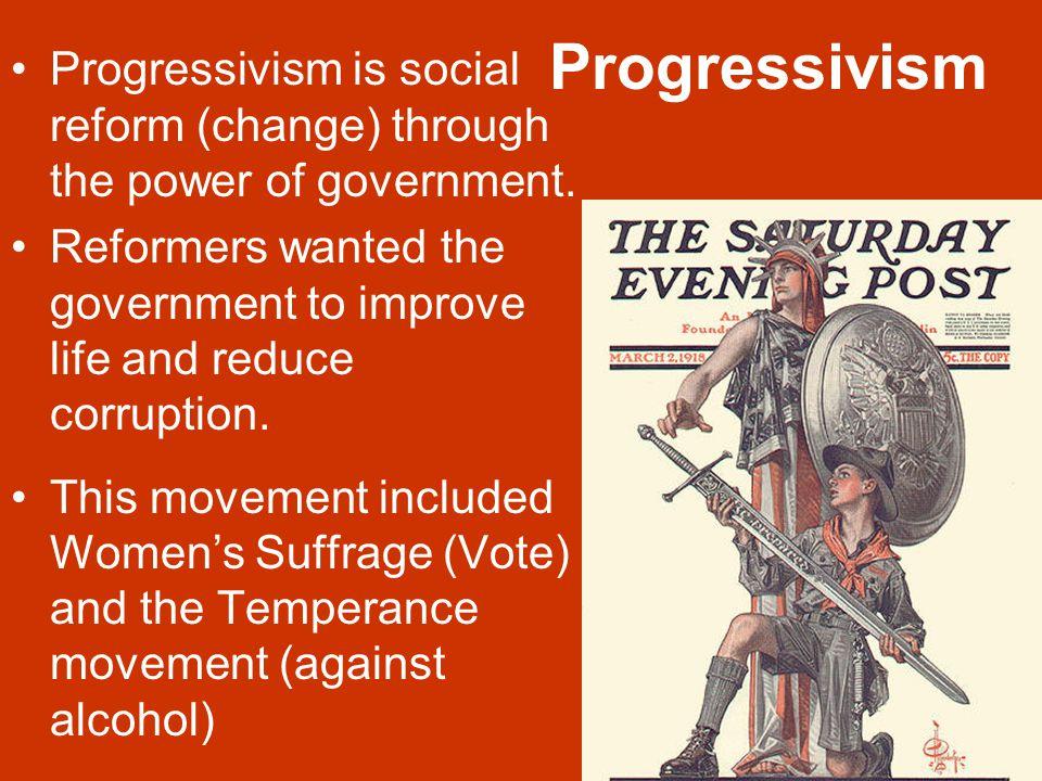 Progressivism Progressivism is social reform (change) through the power of government.