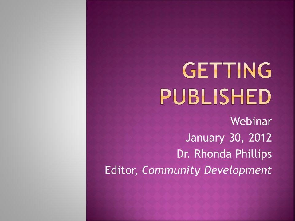 Webinar January 30, 2012 Dr. Rhonda Phillips Editor, Community Development