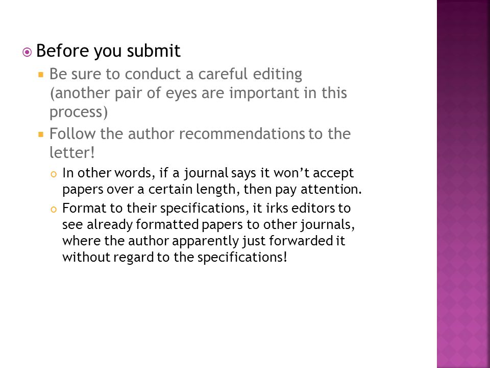  Before you submit  Be sure to conduct a careful editing (another pair of eyes are important in this process)  Follow the author recommendations to the letter.