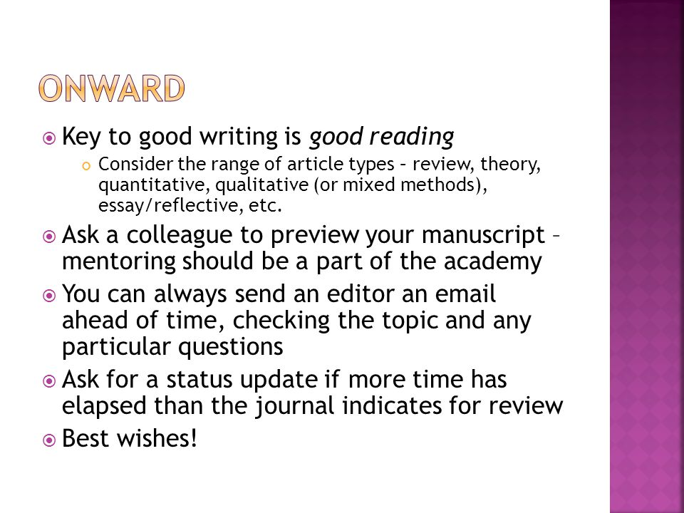  Key to good writing is good reading Consider the range of article types – review, theory, quantitative, qualitative (or mixed methods), essay/reflective, etc.