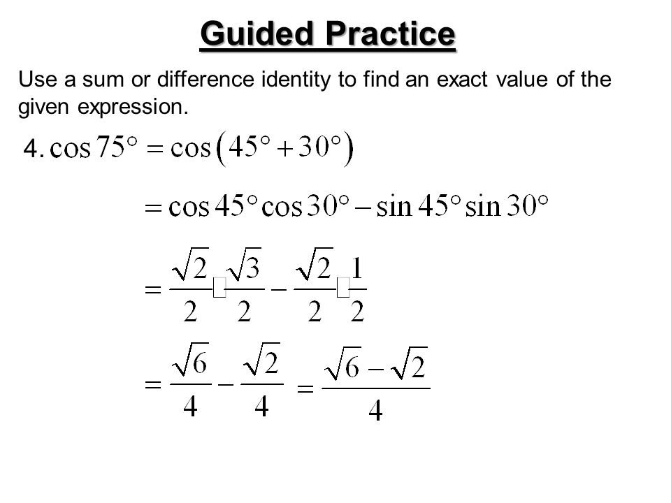 Use a sum or difference identity to find an exact value of the given expression. Guided Practice 4.