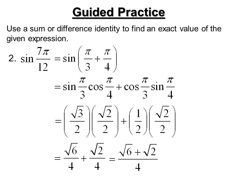 Use a sum or difference identity to find an exact value of the given expression. Guided Practice 2.