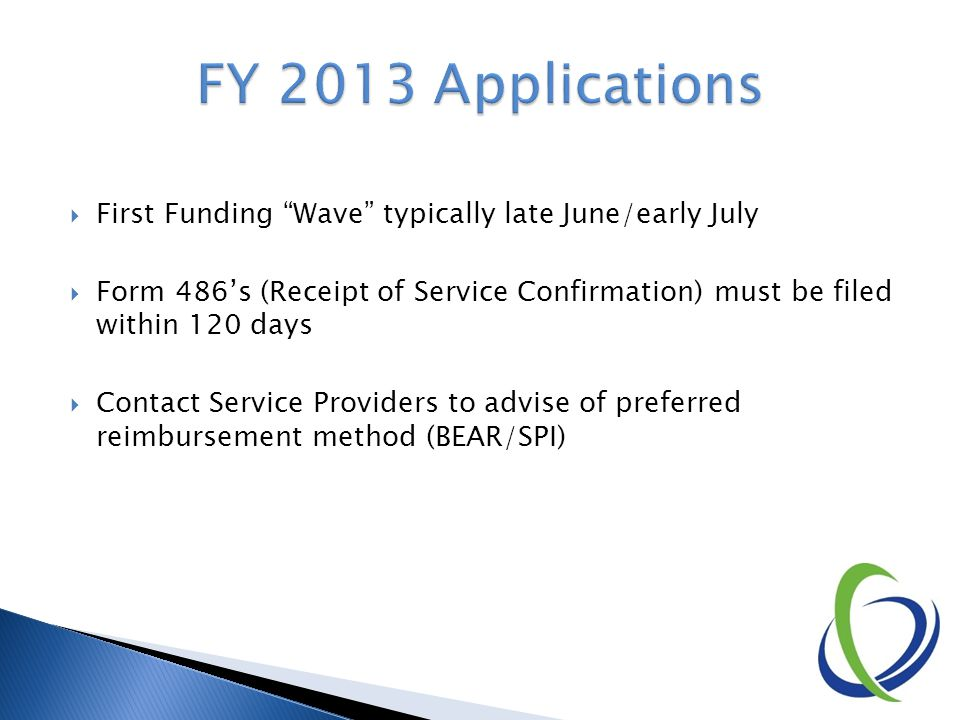  First Funding Wave typically late June/early July  Form 486's (Receipt of Service Confirmation) must be filed within 120 days  Contact Service Providers to advise of preferred reimbursement method (BEAR/SPI)