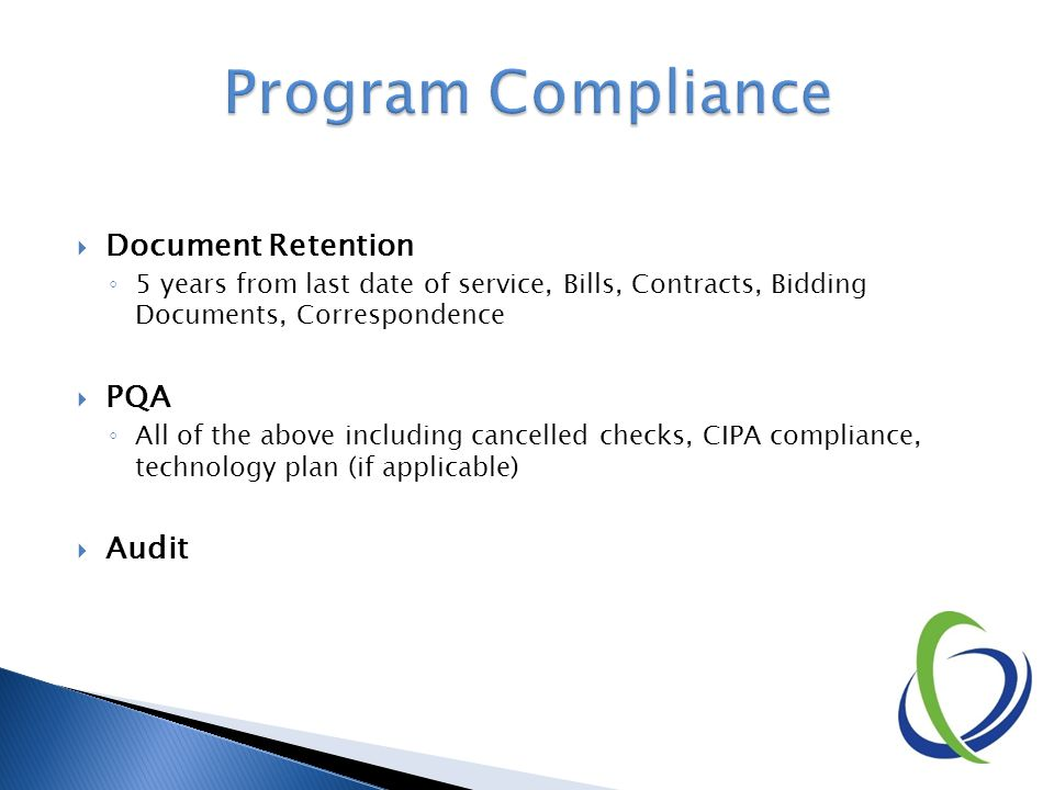  Document Retention ◦ 5 years from last date of service, Bills, Contracts, Bidding Documents, Correspondence  PQA ◦ All of the above including cance