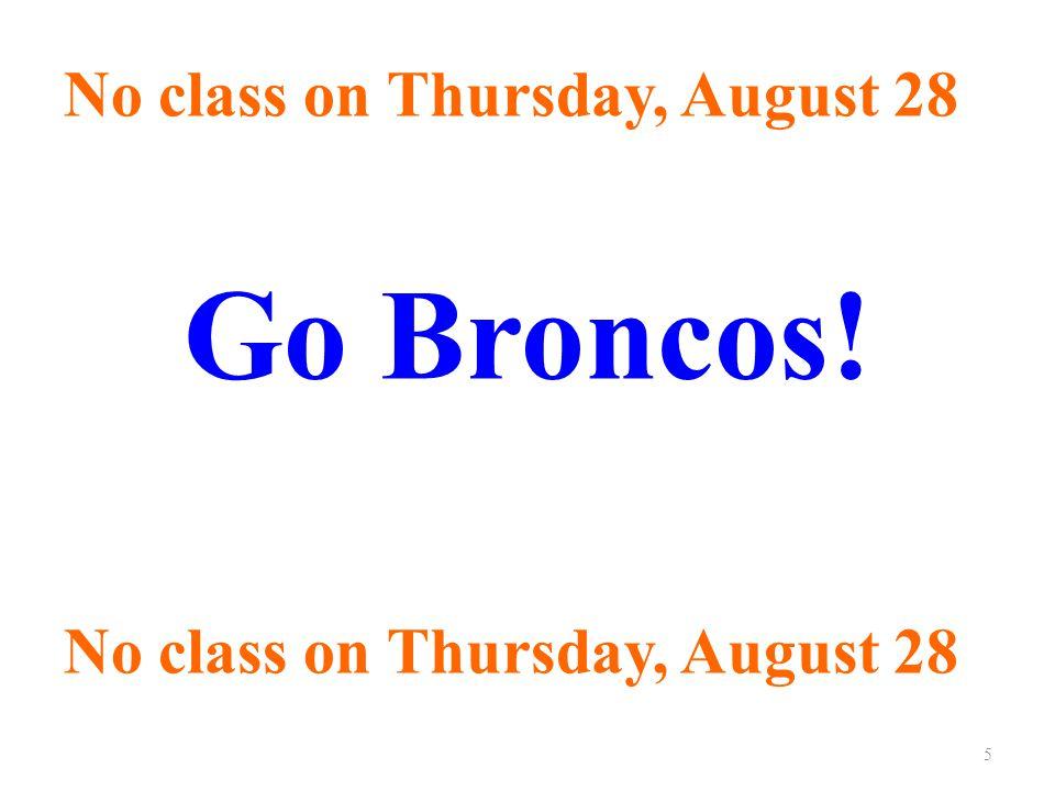 No class on Thursday, August 28 Go Broncos! No class on Thursday, August 28 5