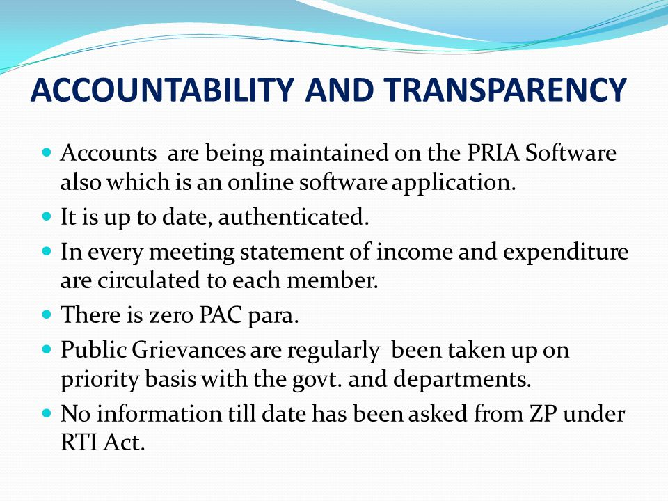 ACCOUNTABILITY AND TRANSPARENCY Accounts are being maintained on the PRIA Software also which is an online software application.