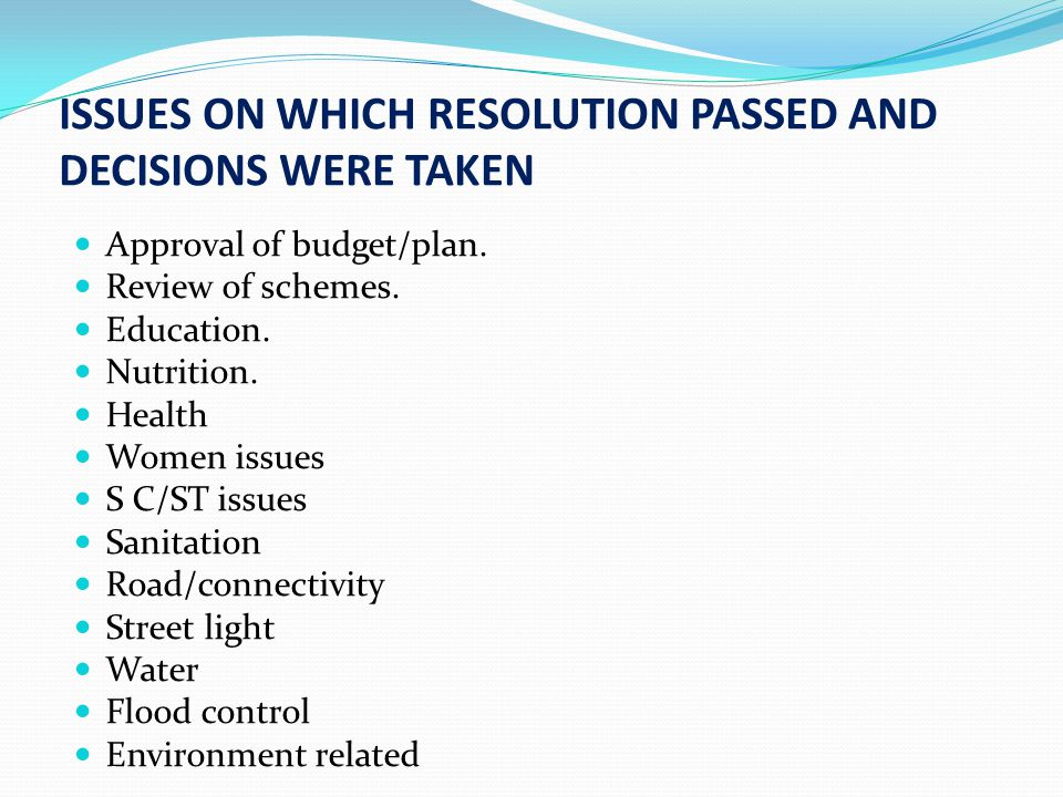 ISSUES ON WHICH RESOLUTION PASSED AND DECISIONS WERE TAKEN Approval of budget/plan.