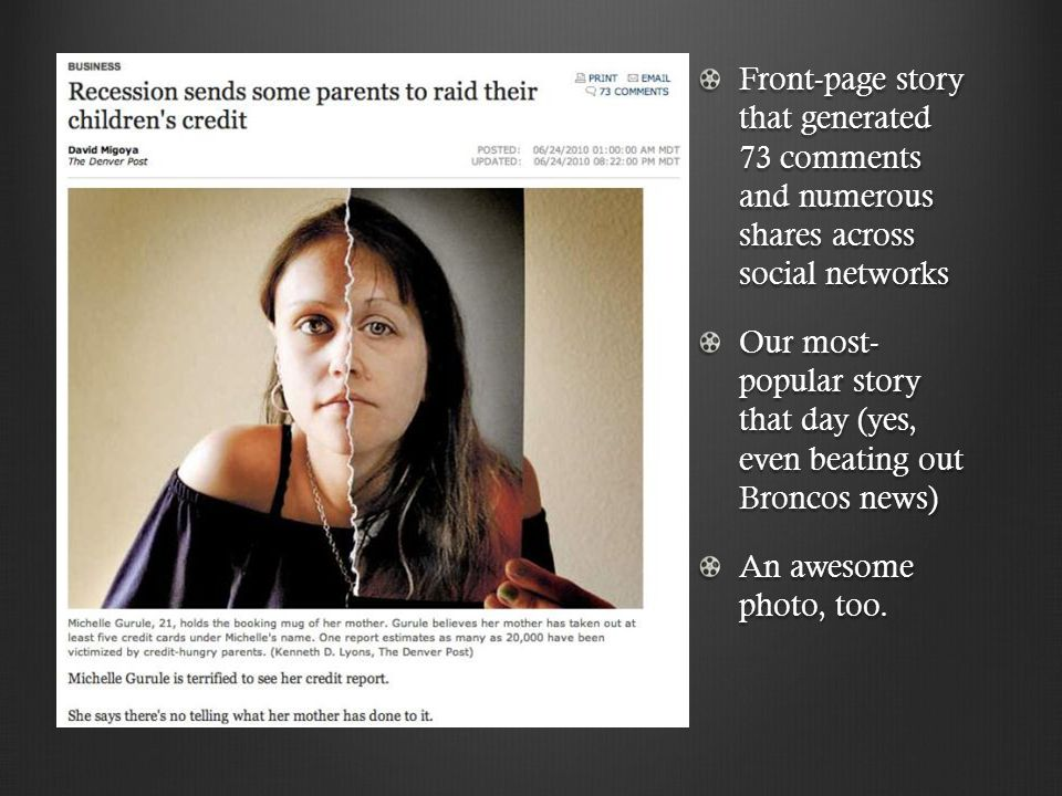 Front-page story that generated 73 comments and numerous shares across social networks Our most- popular story that day (yes, even beating out Broncos