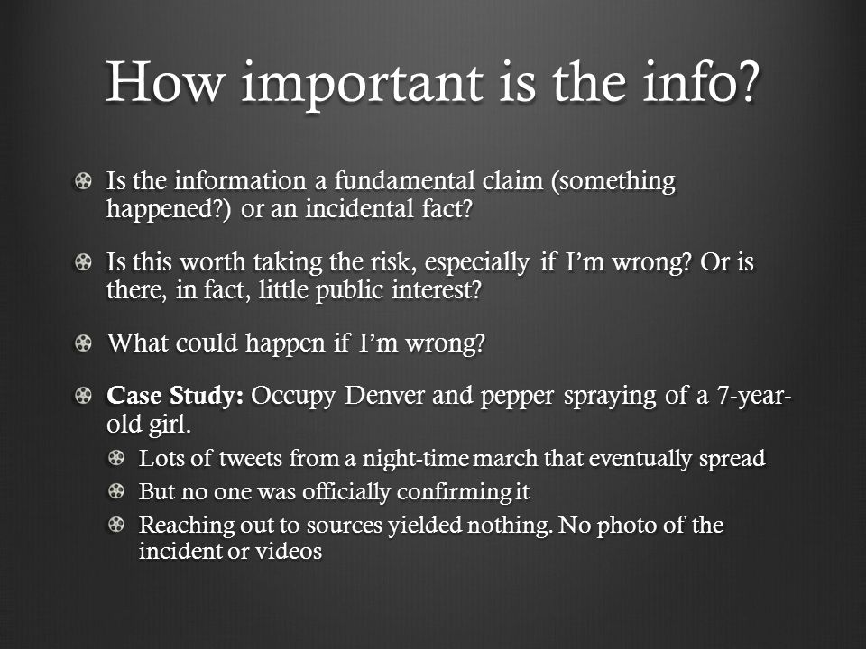How important is the info? Is the information a fundamental claim (something happened?) or an incidental fact? Is this worth taking the risk, especial