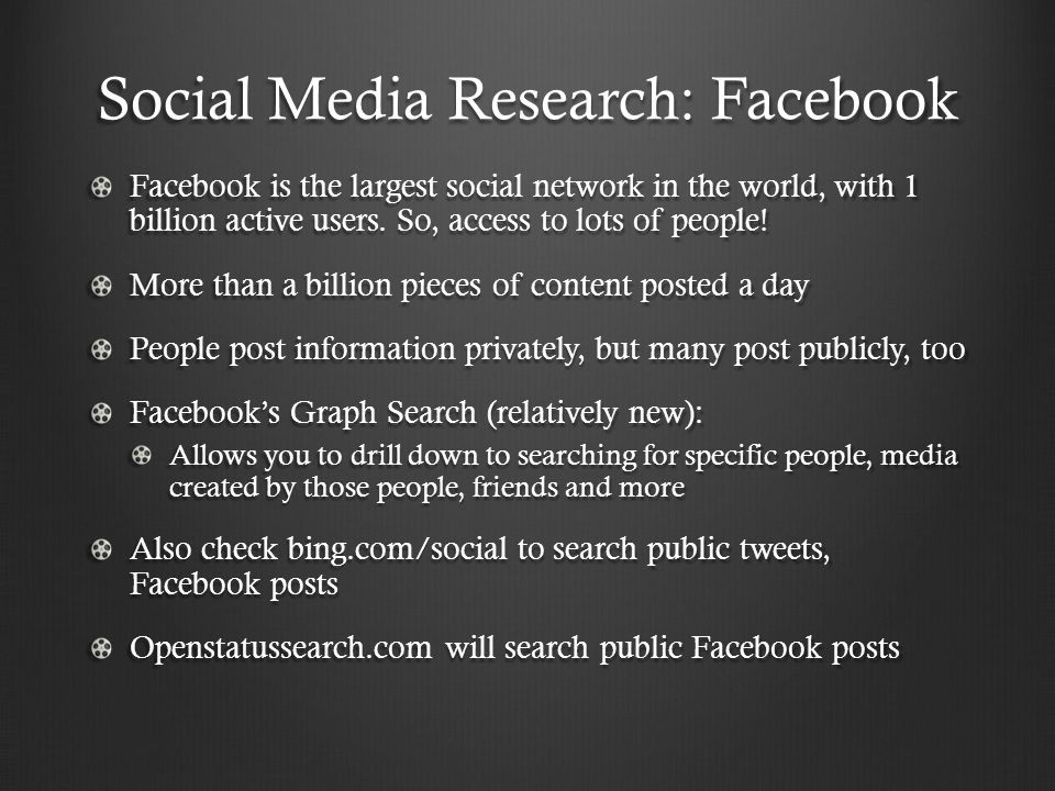 Social Media Research: Facebook Facebook is the largest social network in the world, with 1 billion active users.