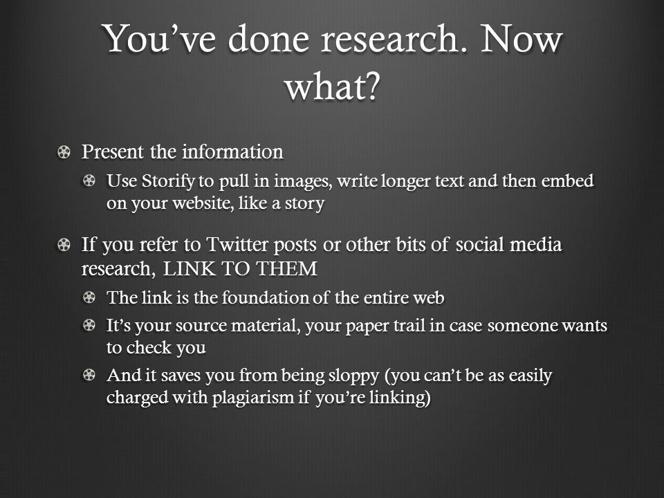 You've done research. Now what.