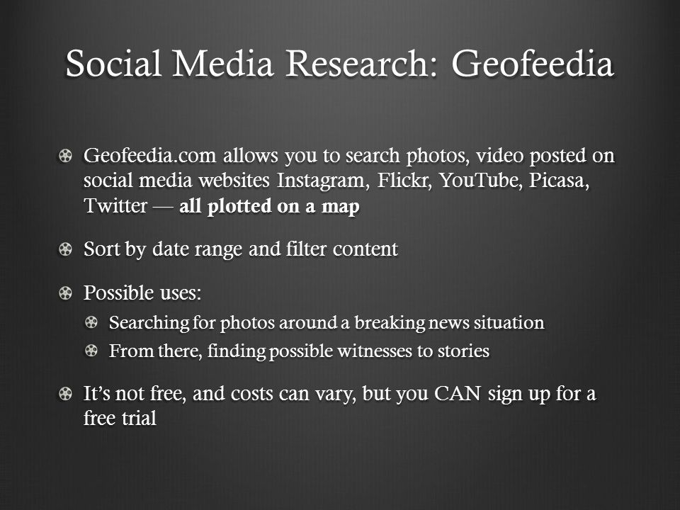 Social Media Research: Geofeedia Geofeedia.com allows you to search photos, video posted on social media websites Instagram, Flickr, YouTube, Picasa,