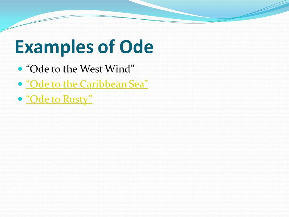 "Examples of Ode ""Ode to the West Wind"" ""Ode to the Caribbean Sea"" ""Ode to Rusty"""