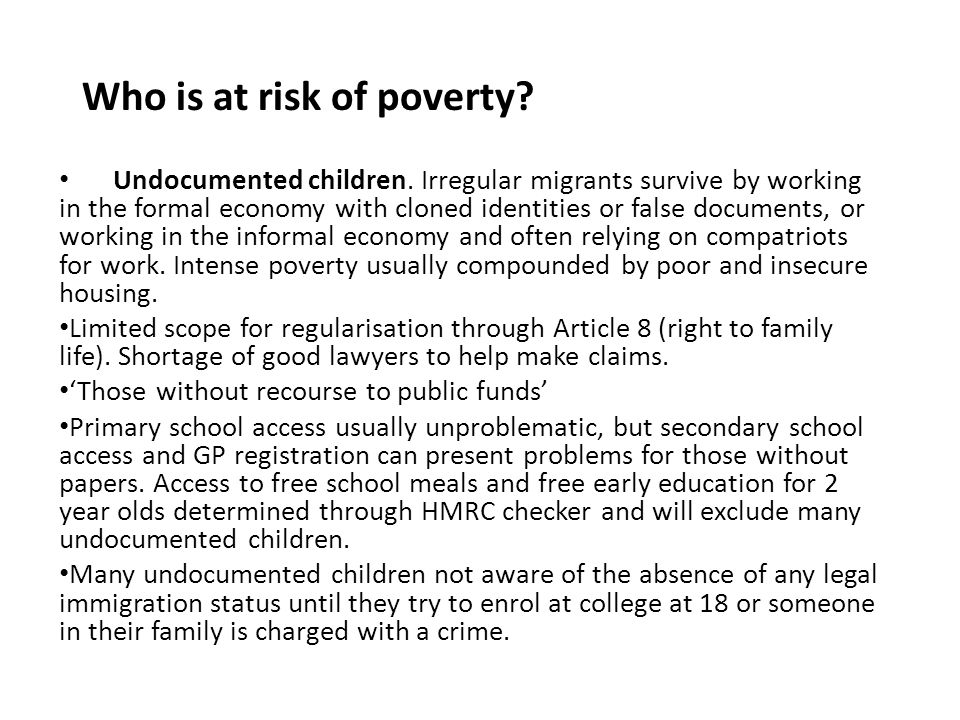 Who is at risk of poverty? Undocumented children. Irregular migrants survive by working in the formal economy with cloned identities or false document