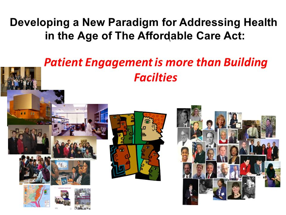 Developing a New Paradigm for Addressing Health in the Age of The Affordable Care Act: Patient Engagement is more than Building Facilties \