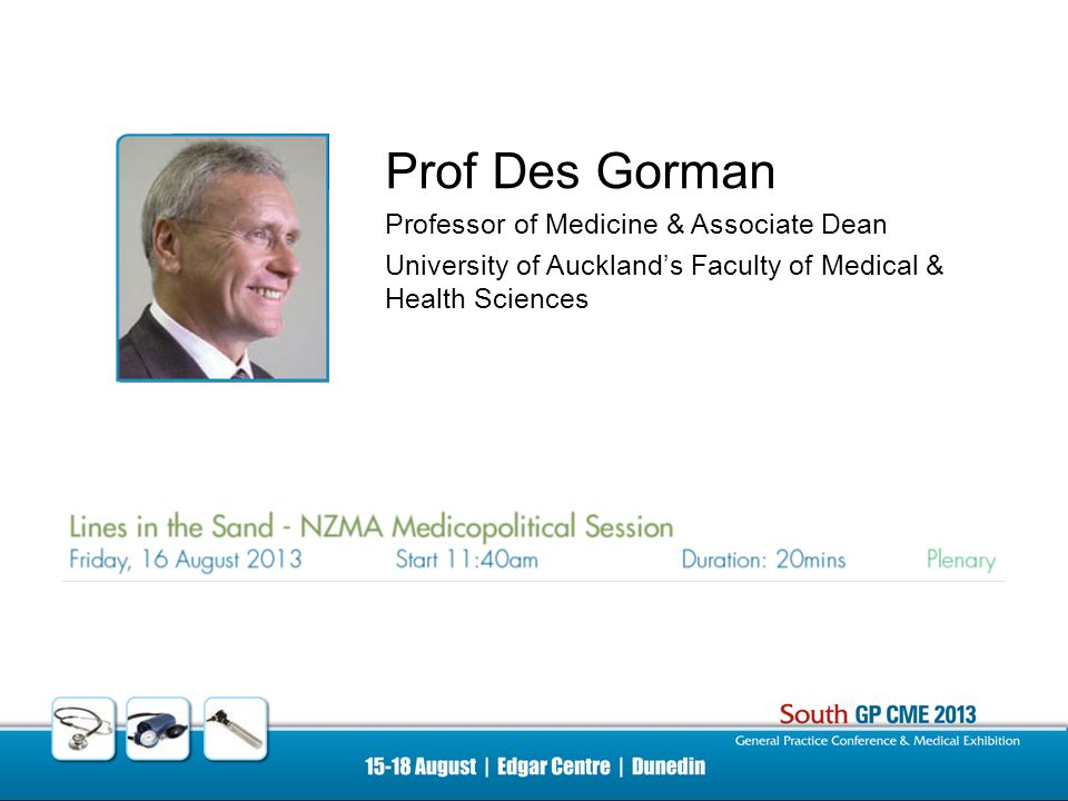 Prof Des Gorman Professor of Medicine & Associate Dean University of Auckland's Faculty of Medical & Health Sciences