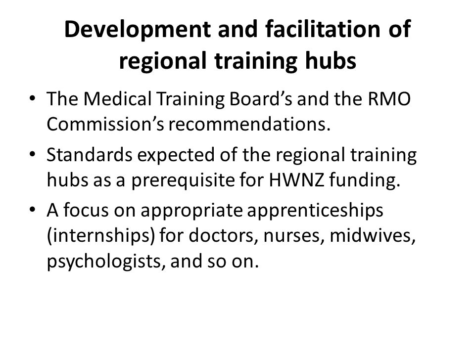 Development and facilitation of regional training hubs The Medical Training Board's and the RMO Commission's recommendations.