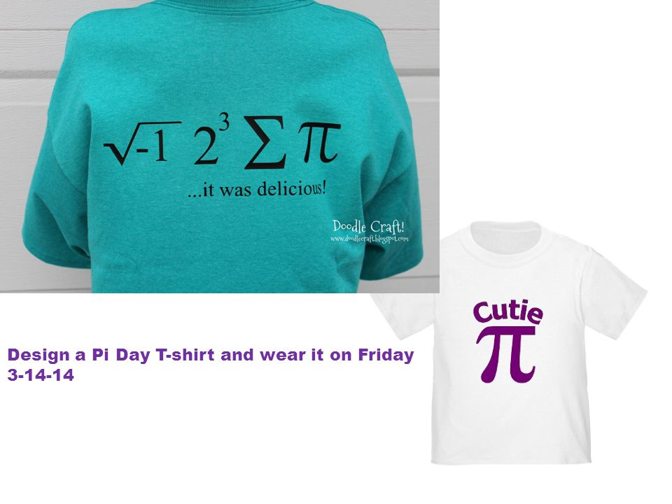 Design a Pi Day T-shirt and wear it on Friday 3-14-14
