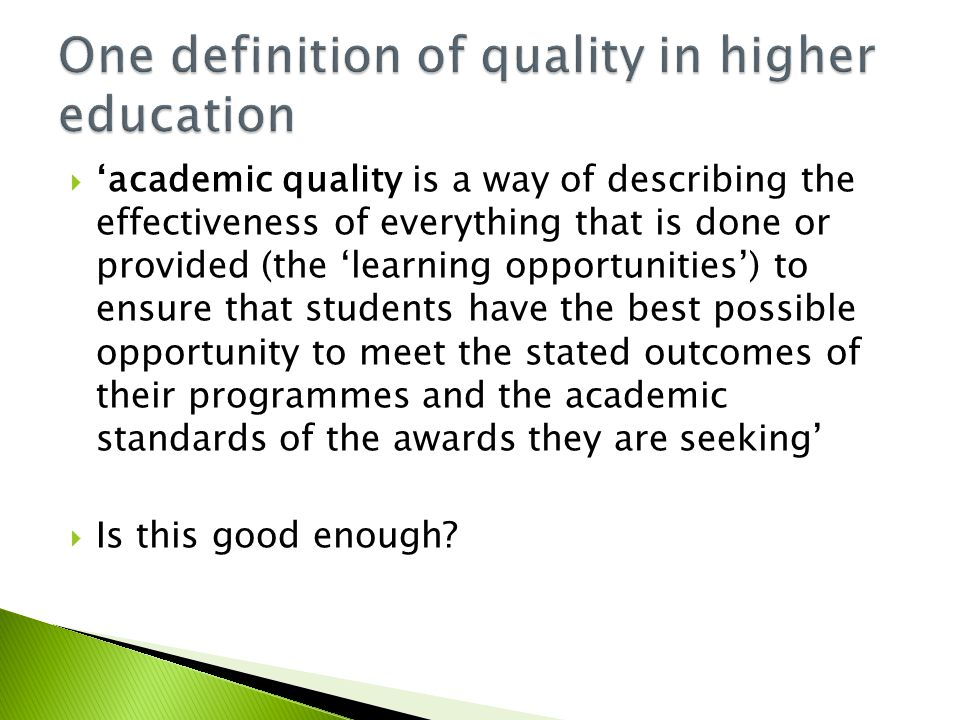  'academic quality is a way of describing the effectiveness of everything that is done or provided (the 'learning opportunities') to ensure that students have the best possible opportunity to meet the stated outcomes of their programmes and the academic standards of the awards they are seeking'  Is this good enough