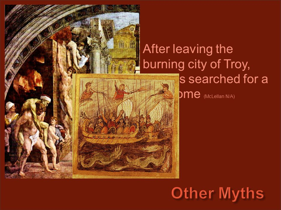 After leaving the burning city of Troy, Aeneas searched for a new home (McLellan N/A)