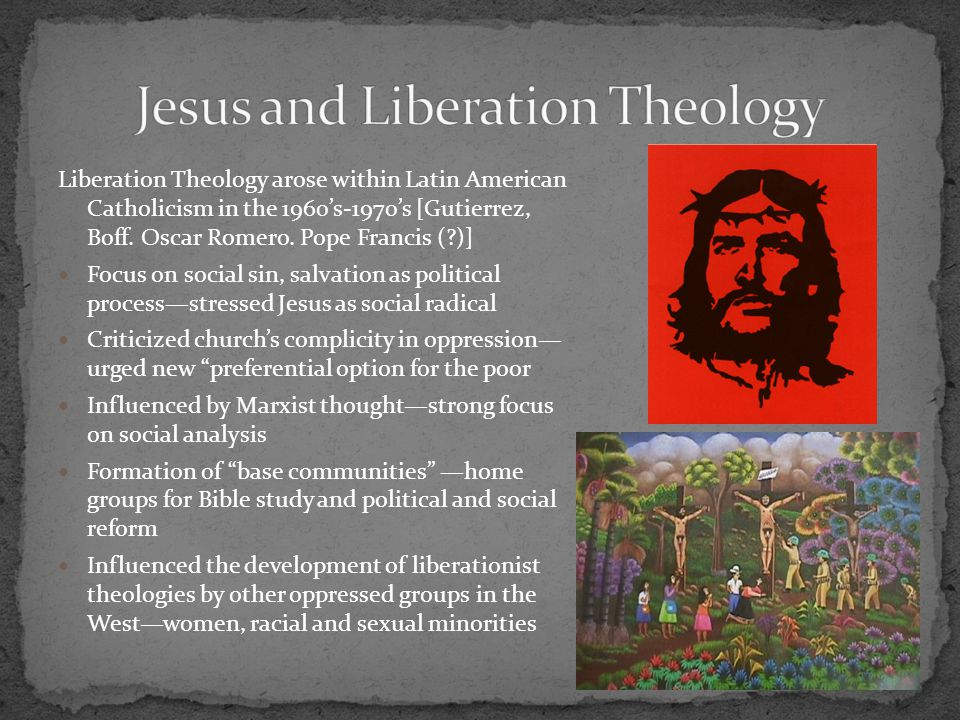 Liberation Theology arose within Latin American Catholicism in the 1960's-1970's [Gutierrez, Boff.