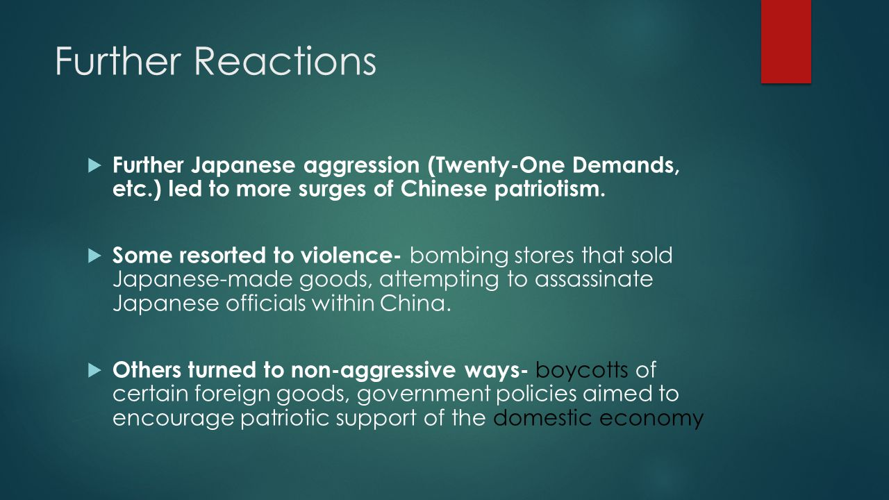 Further Reactions  Further Japanese aggression (Twenty-One Demands, etc.) led to more surges of Chinese patriotism.