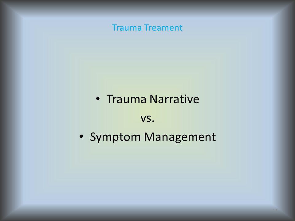 Trauma Treament Trauma Narrative vs. Symptom Management 18