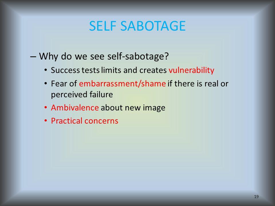 SELF SABOTAGE – Why do we see self-sabotage.
