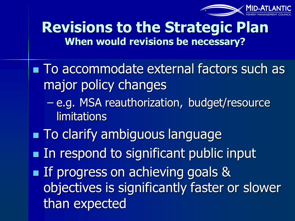 Revisions to the Strategic Plan When would revisions be necessary? To accommodate external factors such as major policy changes To accommodate externa
