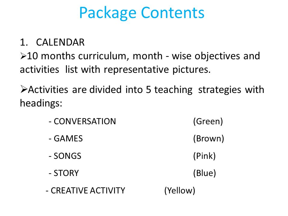 1. CALENDAR  10 months curriculum, month - wise objectives and activities list with representative pictures.  Activities are divided into 5 teaching