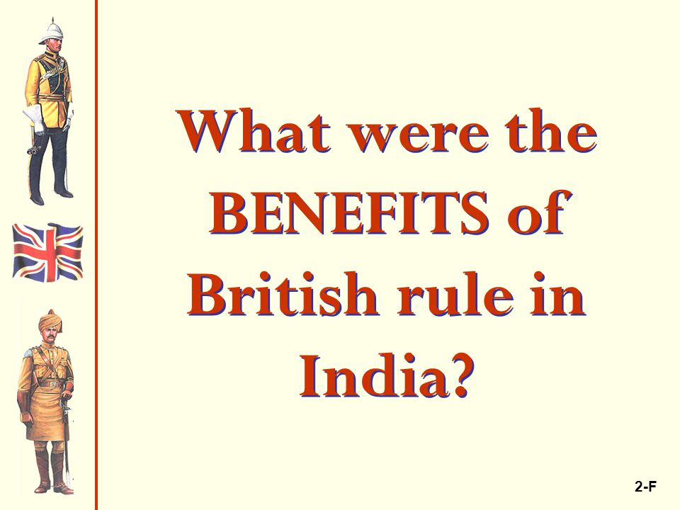 What were the BENEFITS of British rule in India 2-F