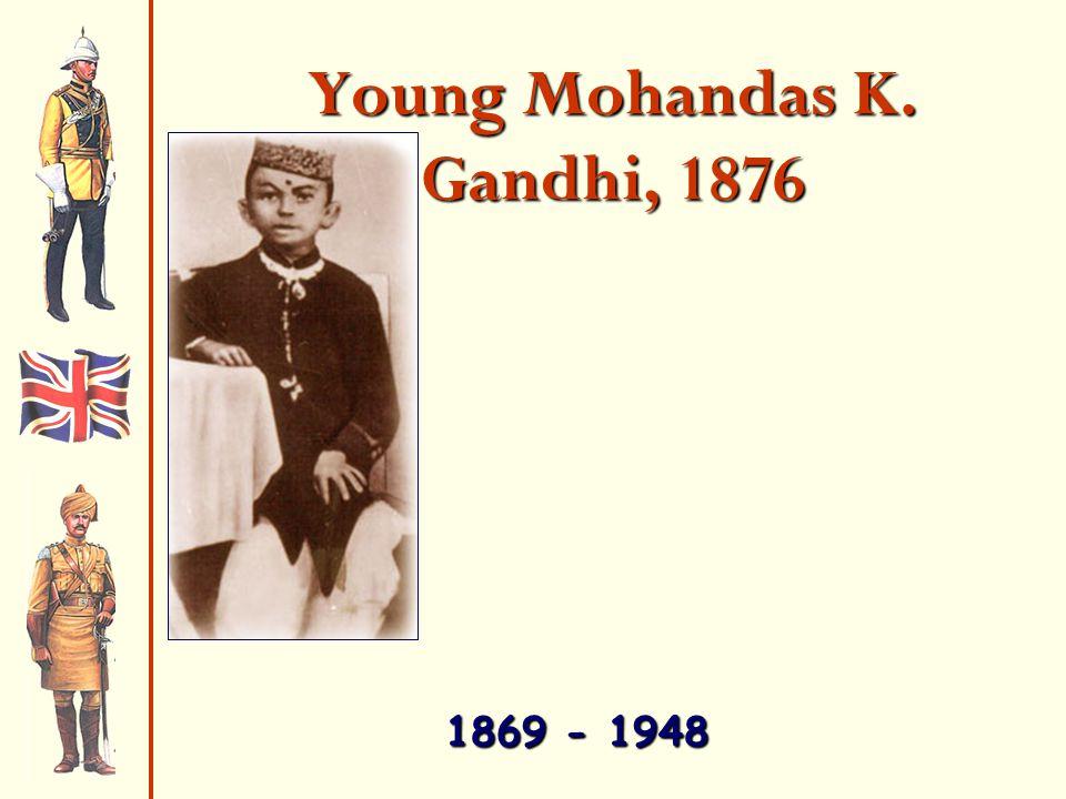 Young Mohandas K. Gandhi, 1876 1869 - 1948