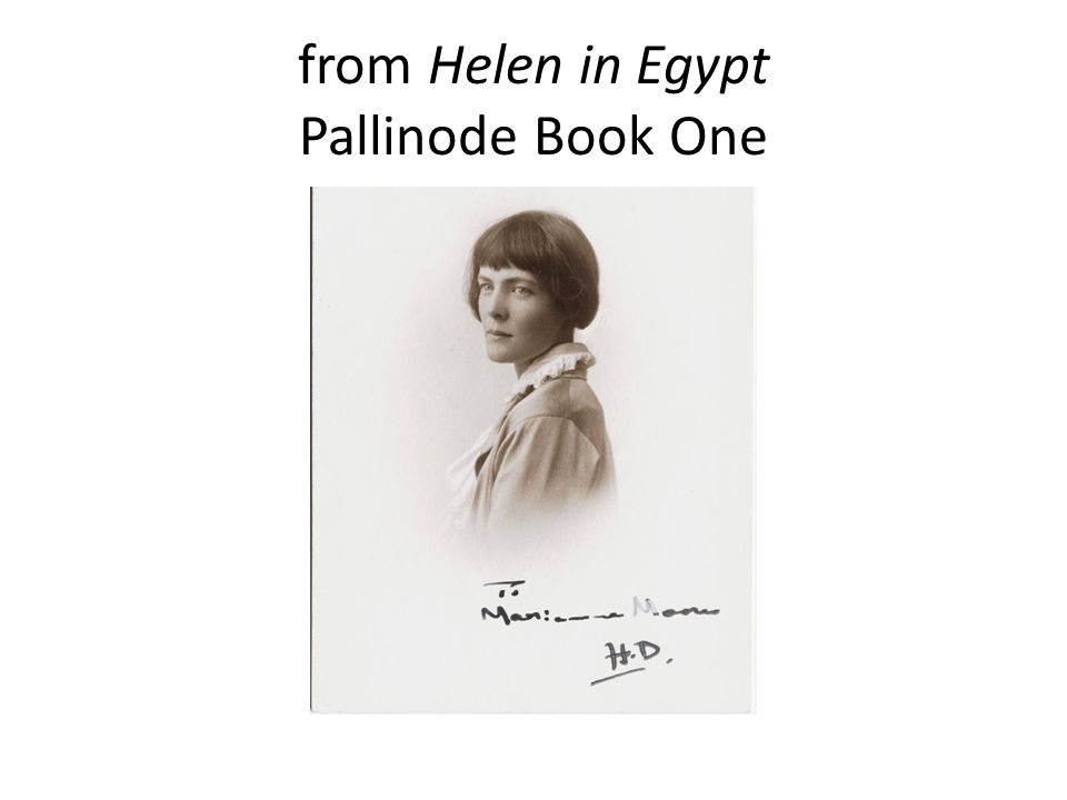 Helen -24- from Heliodora and Other Poems ALL Greece hates the still eyes in the white face, the lustre as of olives where she stands, and the white hands.