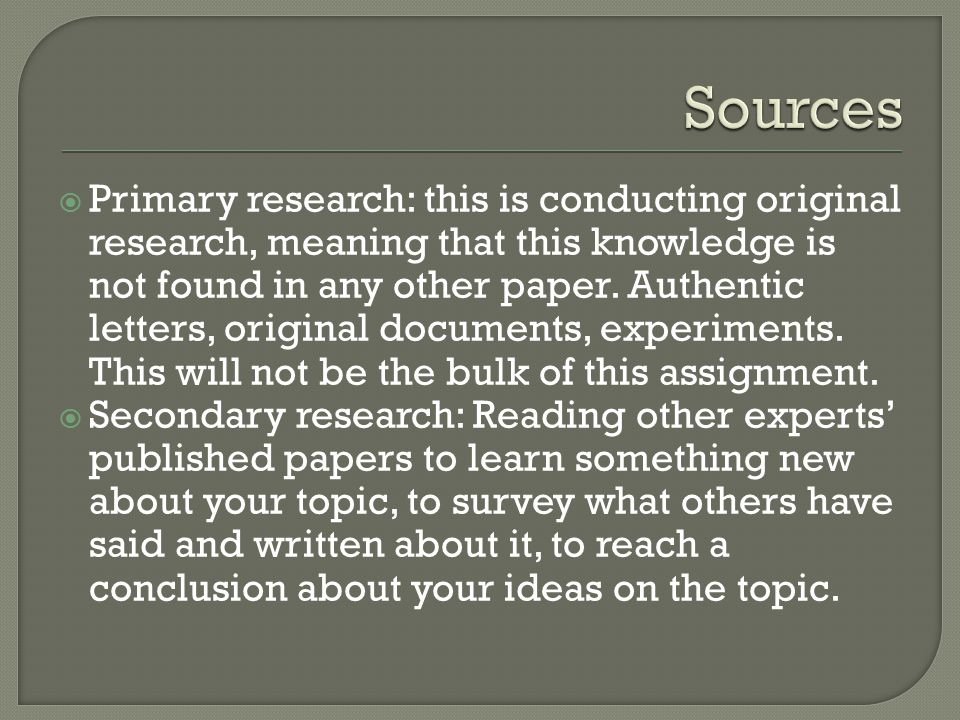  Primary research: this is conducting original research, meaning that this knowledge is not found in any other paper.