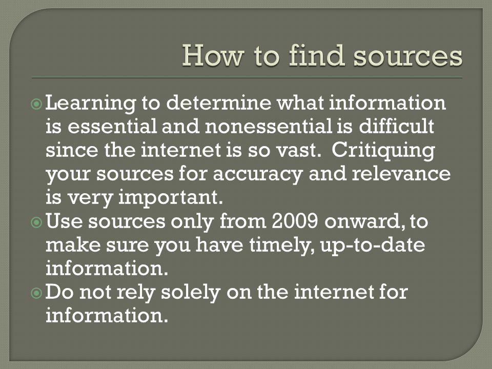  Learning to determine what information is essential and nonessential is difficult since the internet is so vast. Critiquing your sources for accurac