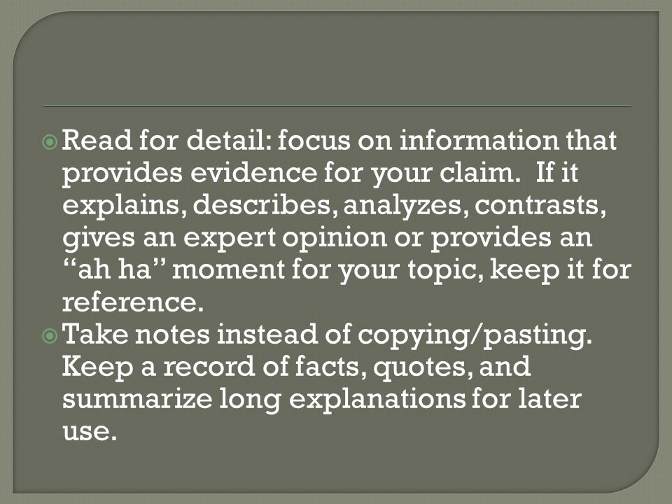  Read for detail: focus on information that provides evidence for your claim.