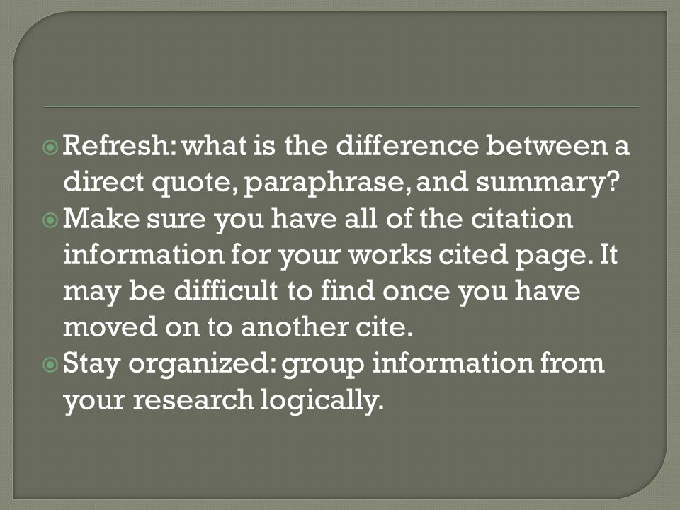  Refresh: what is the difference between a direct quote, paraphrase, and summary.
