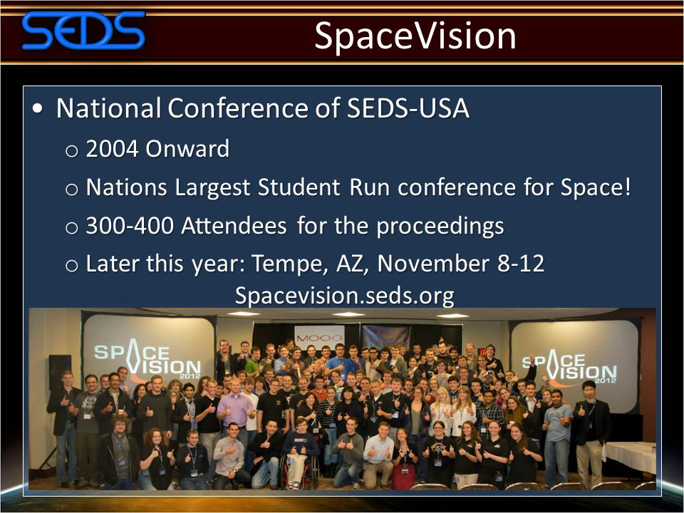 SpaceVision National Conference of SEDS-USANational Conference of SEDS-USA o 2004 Onward o Nations Largest Student Run conference for Space.