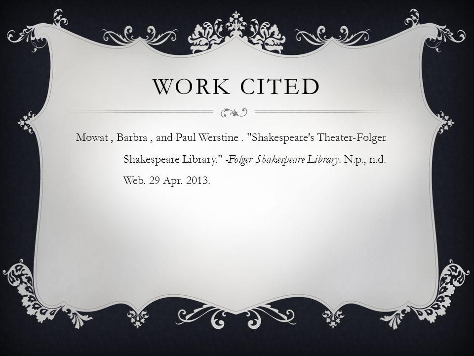 WORK CITED Mowat, Barbra, and Paul Werstine.