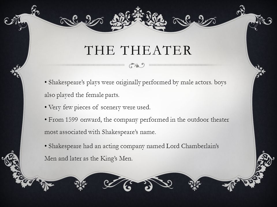 THE THEATER Shakespeare's plays were originally performed by male actors.