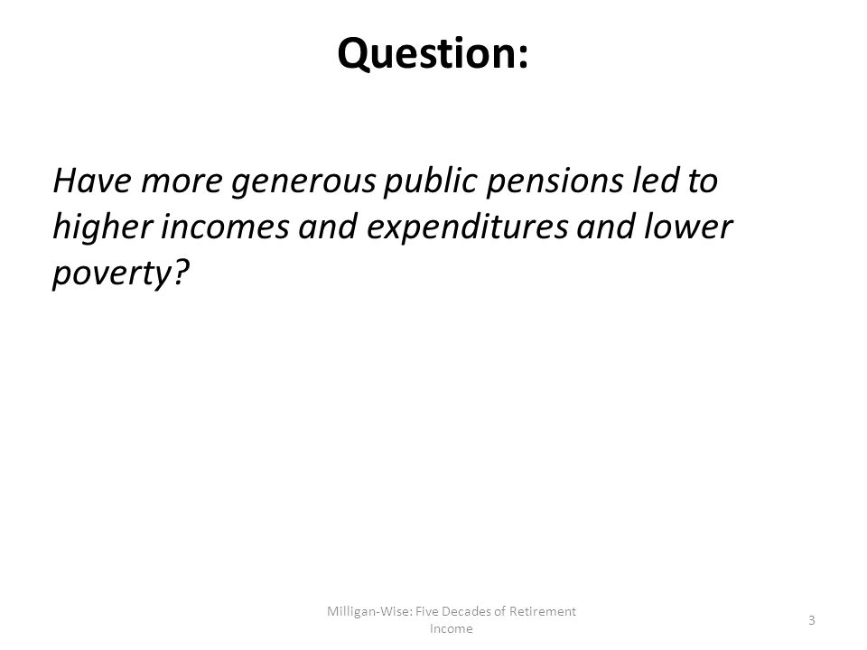 Advantages of this paper: Uses data from Canada which brings two advantages over existing work More extensive institutional variation – introduction of main earnings-related pension from 1966 onward – periodic expansions of income-tested pensions.