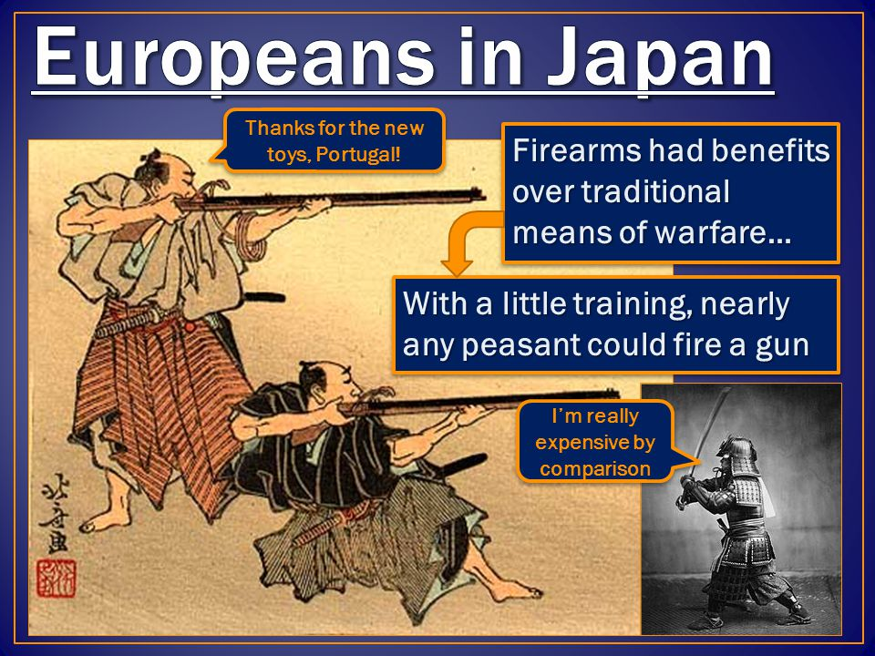 Portuguese Europeans to arrive in Japan (1543) Trade goods like eyeglasses, tobacco… and GUNS.