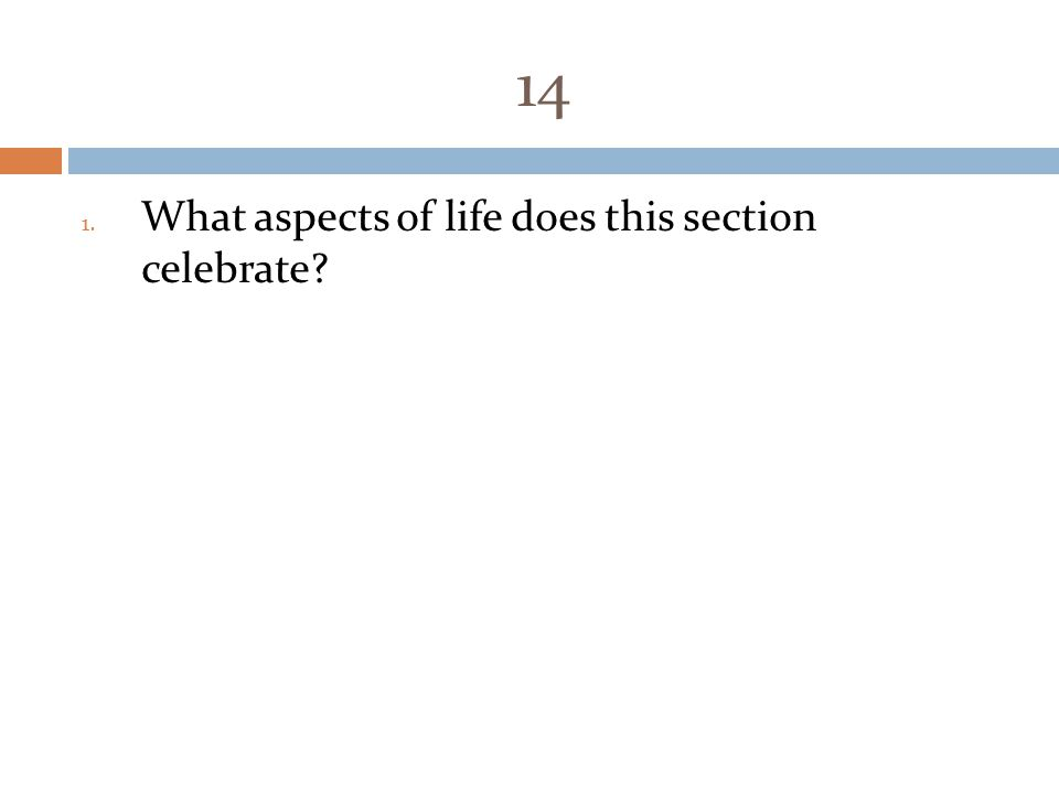 14 1. What aspects of life does this section celebrate?