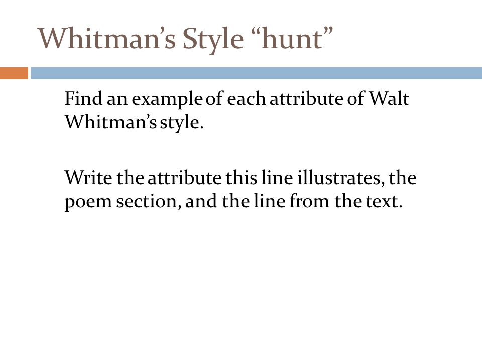 Whitman's Style hunt Find an example of each attribute of Walt Whitman's style.