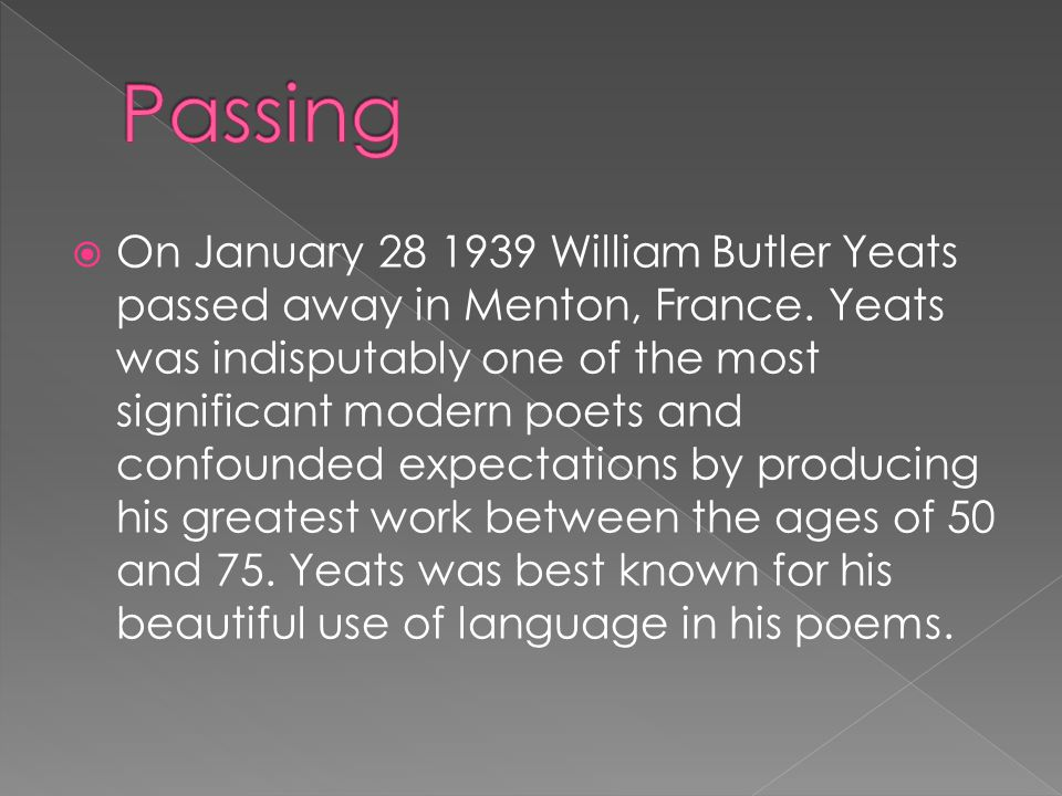  On January 28 1939 William Butler Yeats passed away in Menton, France. Yeats was indisputably one of the most significant modern poets and confounde
