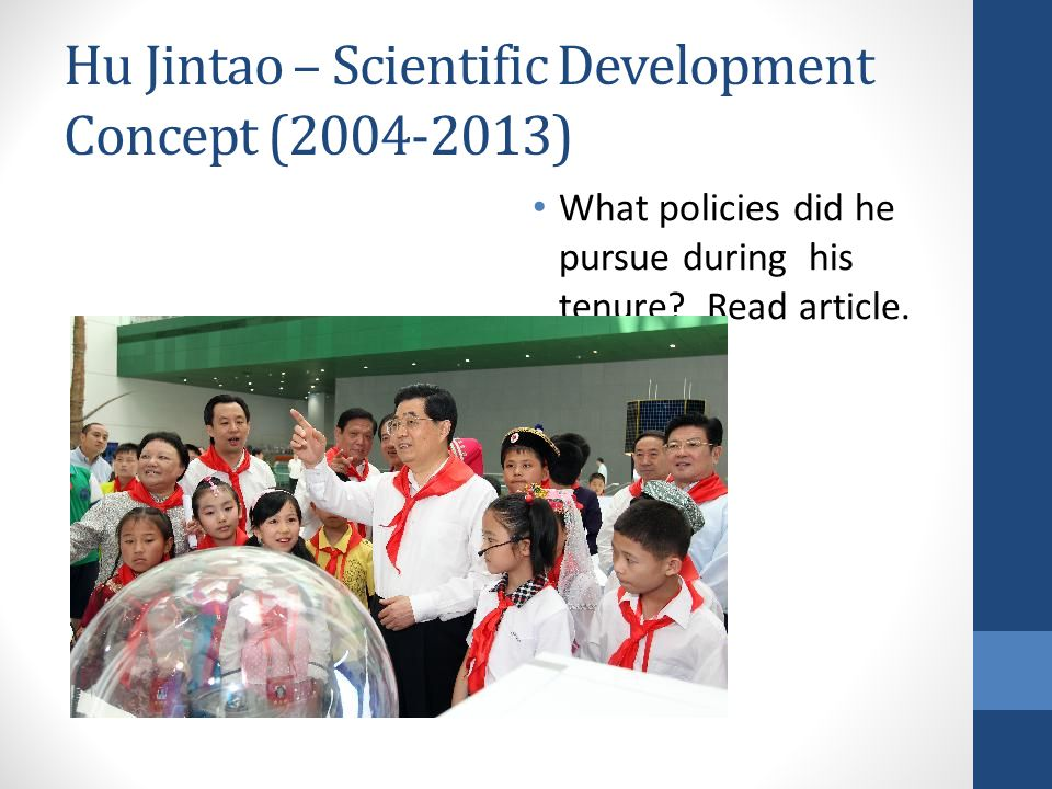 Hu Jintao – Scientific Development Concept (2004-2013) What policies did he pursue during his tenure? Read article.