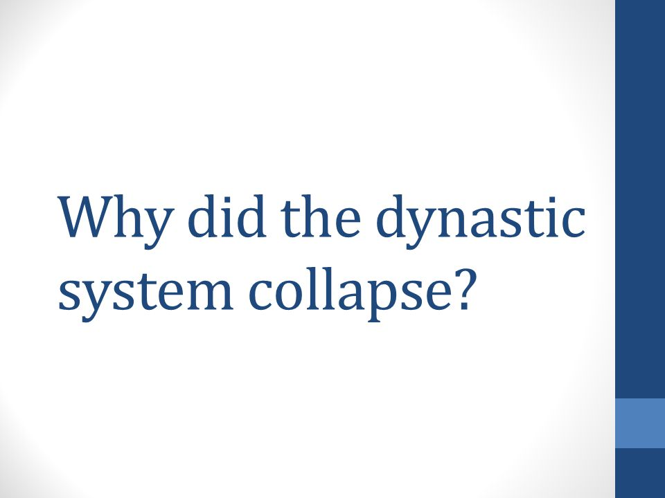 Why did the dynastic system collapse?