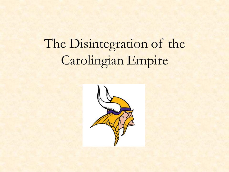 The Disintegration of the Carolingian Empire