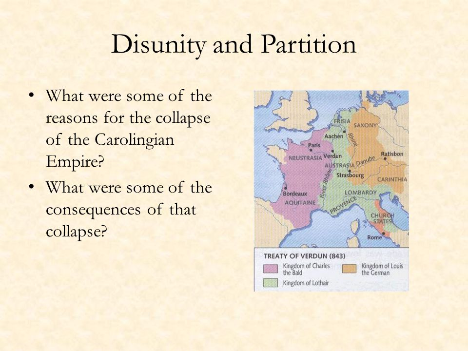 Disunity and Partition What were some of the reasons for the collapse of the Carolingian Empire.